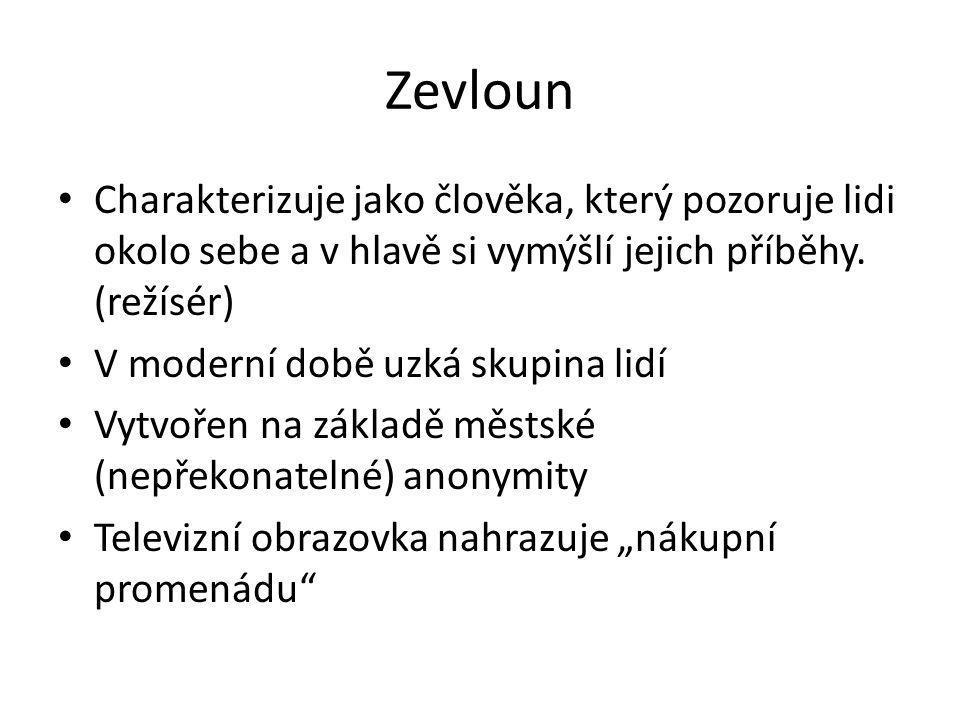 Zevloun Charakterizuje jako člověka, který pozoruje lidi okolo sebe a v hlavě si vymýšlí jejich příběhy. (režísér)