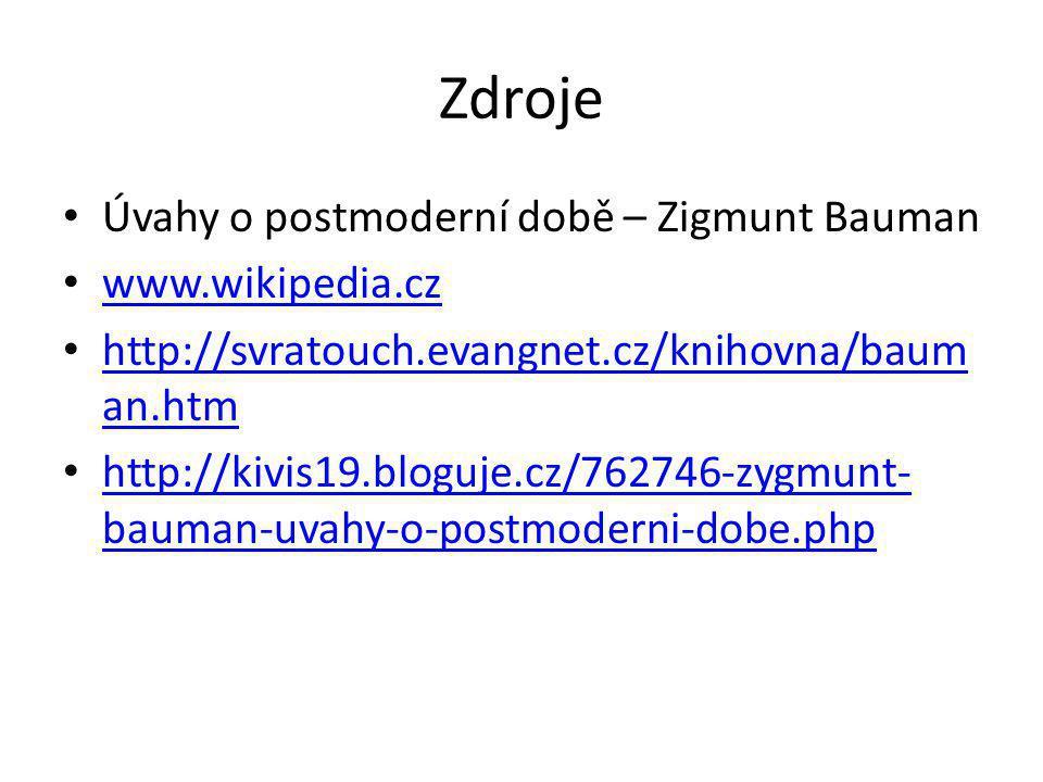 Zdroje Úvahy o postmoderní době – Zigmunt Bauman www.wikipedia.cz