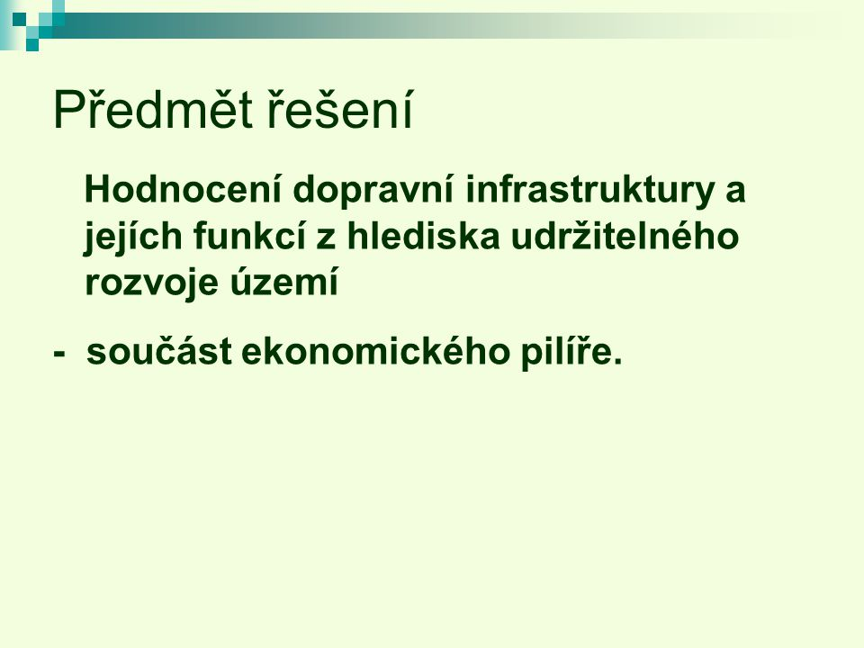 Předmět řešení Hodnocení dopravní infrastruktury a jejích funkcí z hlediska udržitelného rozvoje území.