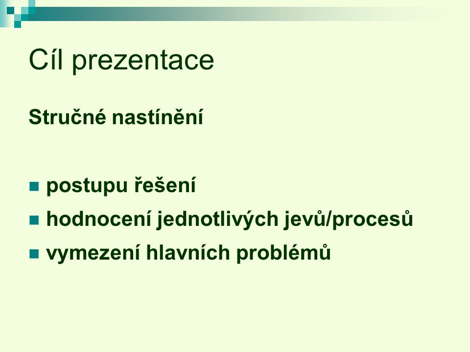 Cíl prezentace Stručné nastínění postupu řešení