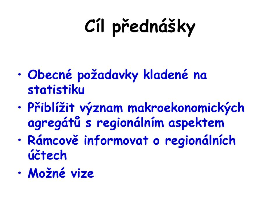 Cíl přednášky Obecné požadavky kladené na statistiku