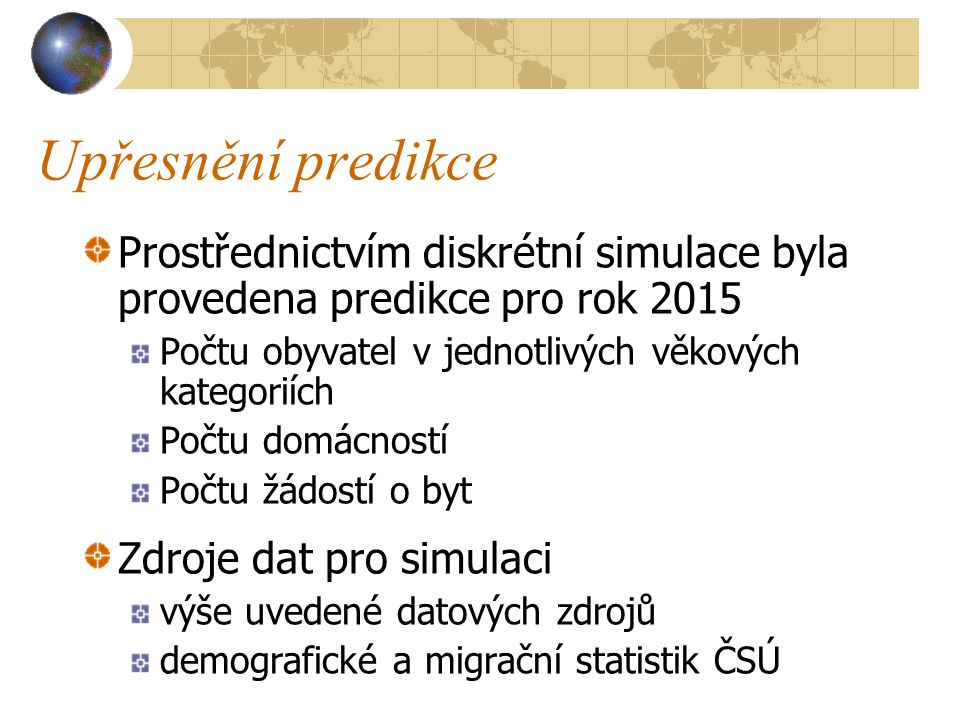Upřesnění predikce Prostřednictvím diskrétní simulace byla provedena predikce pro rok 2015. Počtu obyvatel v jednotlivých věkových kategoriích.