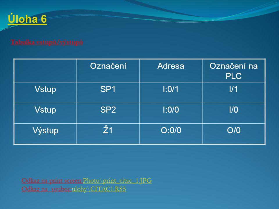 Úloha 6 Označení Adresa Označení na PLC Vstup SP1 I:0/1 I/1 SP2 I:0/0