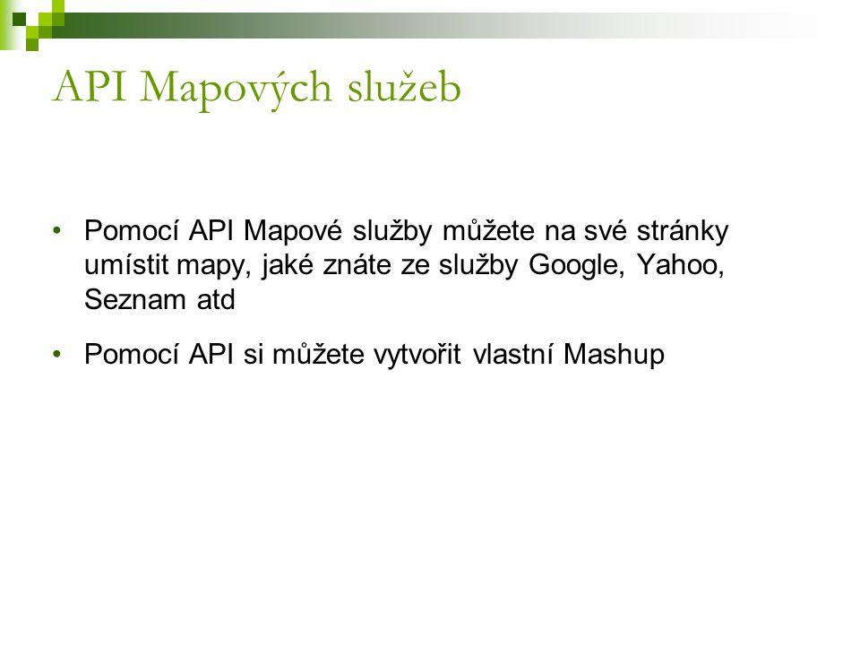 API Mapových služeb Pomocí API Mapové služby můžete na své stránky umístit mapy, jaké znáte ze služby Google, Yahoo, Seznam atd.