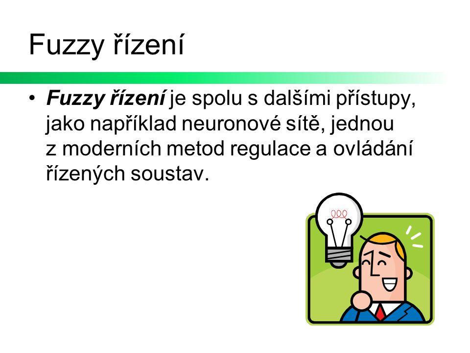 Fuzzy řízení Fuzzy řízení je spolu s dalšími přístupy, jako například neuronové sítě, jednou z moderních metod regulace a ovládání řízených soustav.