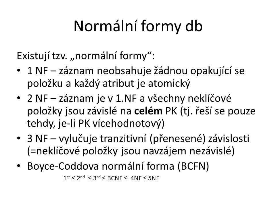 """Normální formy db Existují tzv. """"normální formy :"""