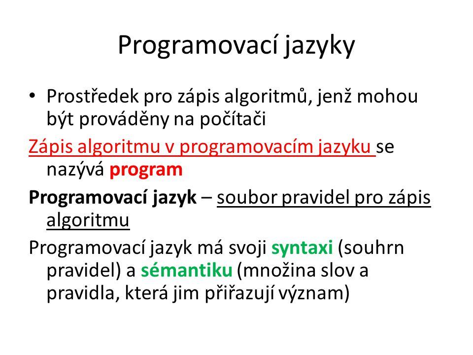 Programovací jazyky Prostředek pro zápis algoritmů, jenž mohou být prováděny na počítači. Zápis algoritmu v programovacím jazyku se nazývá program.