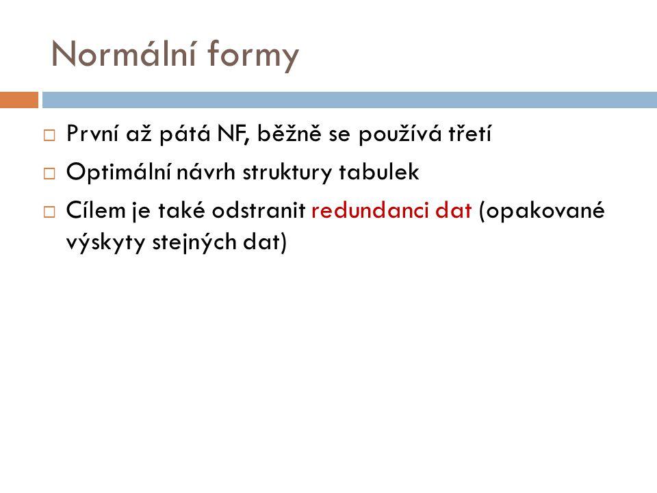 Normální formy První až pátá NF, běžně se používá třetí