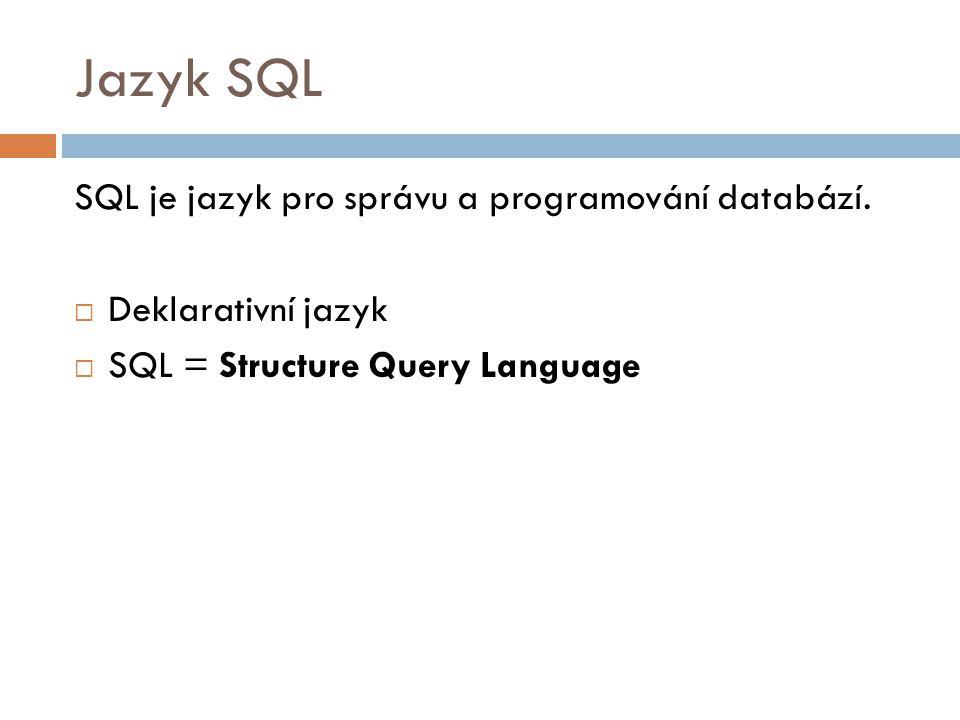 Jazyk SQL SQL je jazyk pro správu a programování databází.