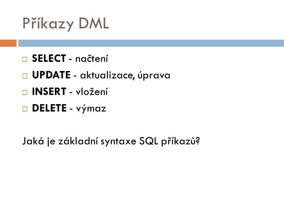 Příkazy DML SELECT - načtení UPDATE - aktualizace, úprava
