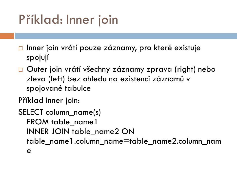 Příklad: Inner join Inner join vrátí pouze záznamy, pro které existuje spojují.