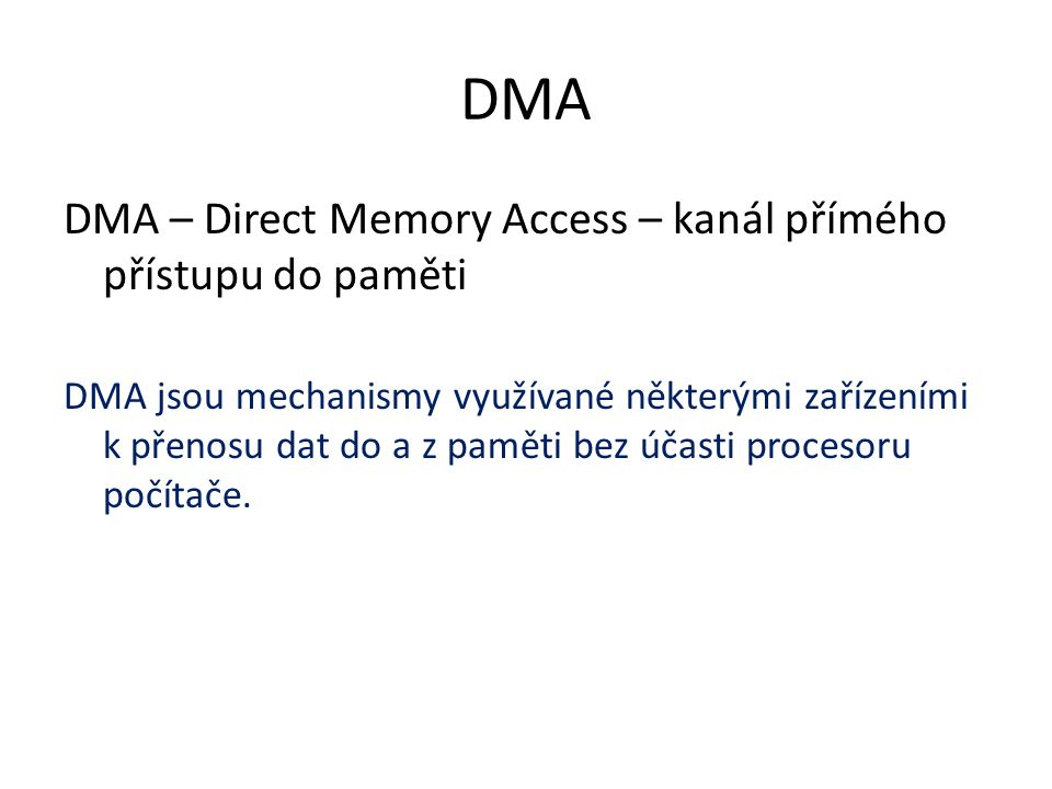 DMA DMA – Direct Memory Access – kanál přímého přístupu do paměti