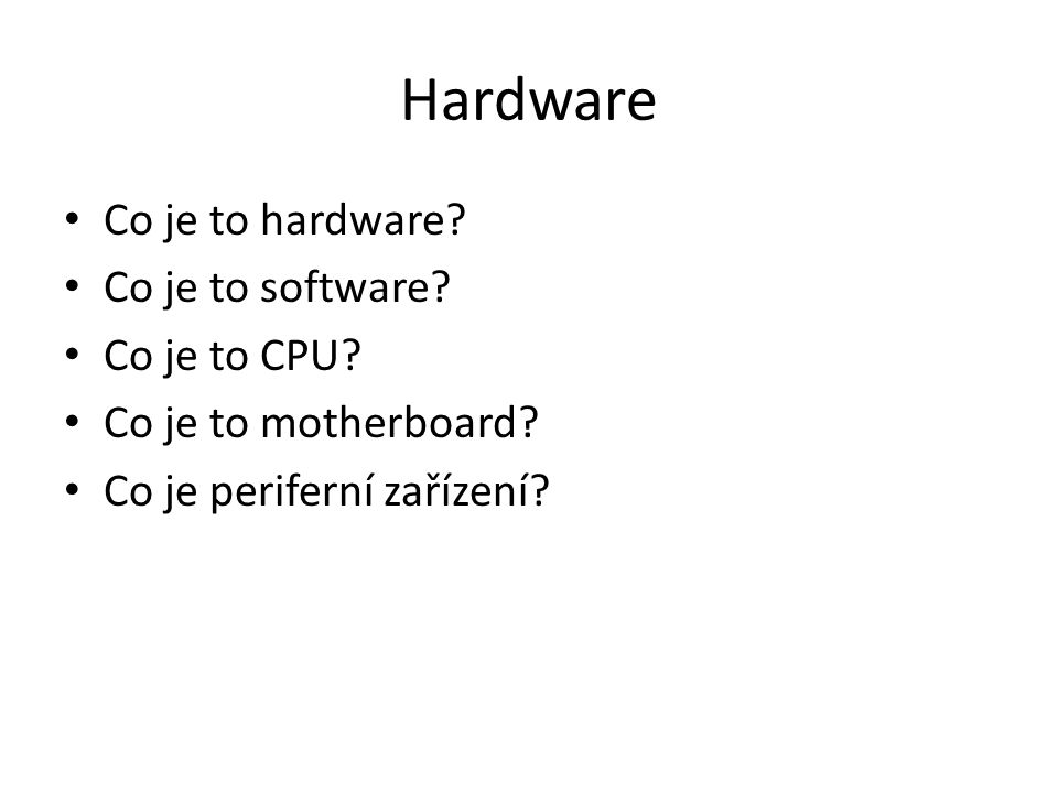 Hardware Co je to hardware Co je to software Co je to CPU
