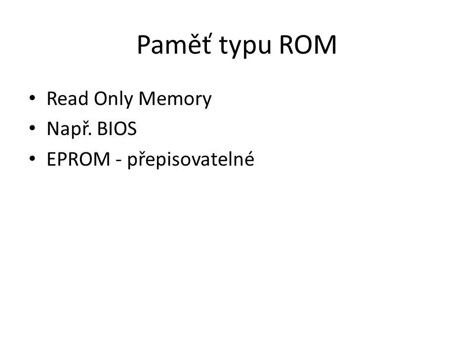 Paměť typu ROM Read Only Memory Např. BIOS EPROM - přepisovatelné