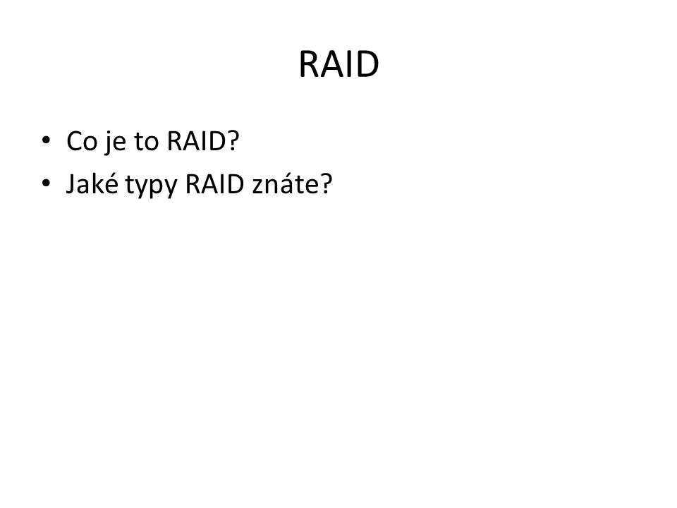 RAID Co je to RAID Jaké typy RAID znáte