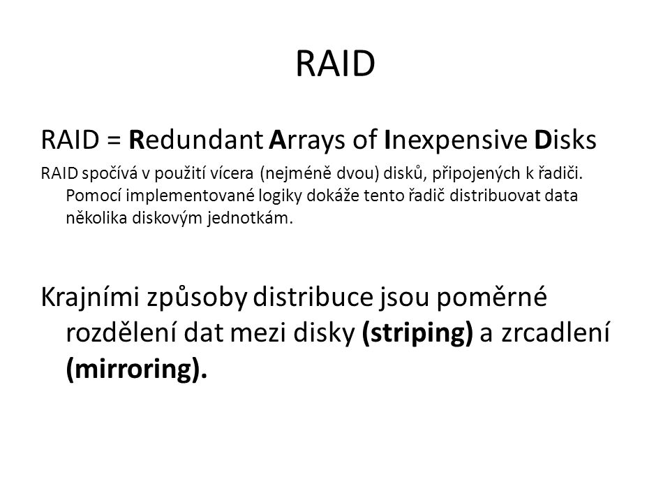 RAID RAID = Redundant Arrays of Inexpensive Disks