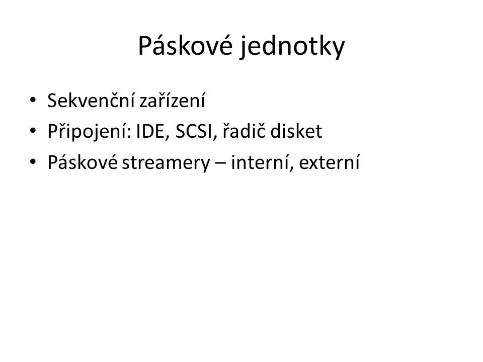 Páskové jednotky Sekvenční zařízení Připojení: IDE, SCSI, řadič disket