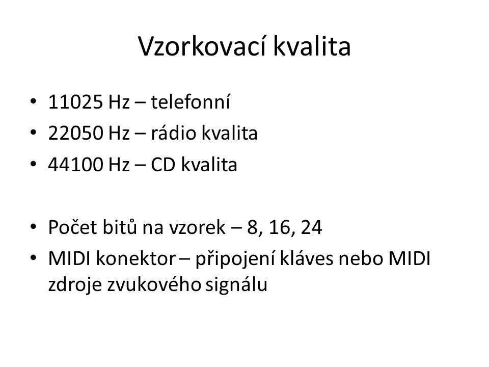 Vzorkovací kvalita 11025 Hz – telefonní 22050 Hz – rádio kvalita
