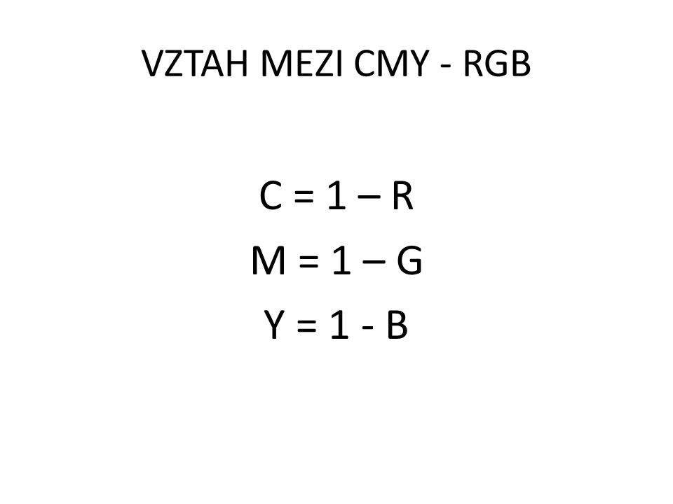 VZTAH MEZI CMY - RGB C = 1 – R M = 1 – G Y = 1 - B