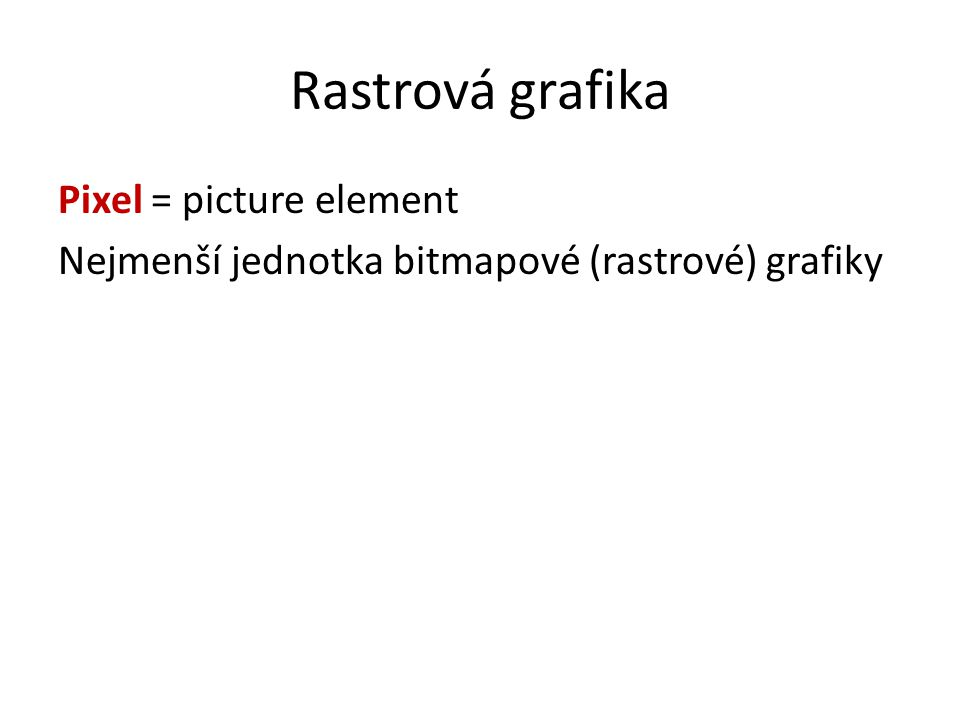 Rastrová grafika Pixel = picture element