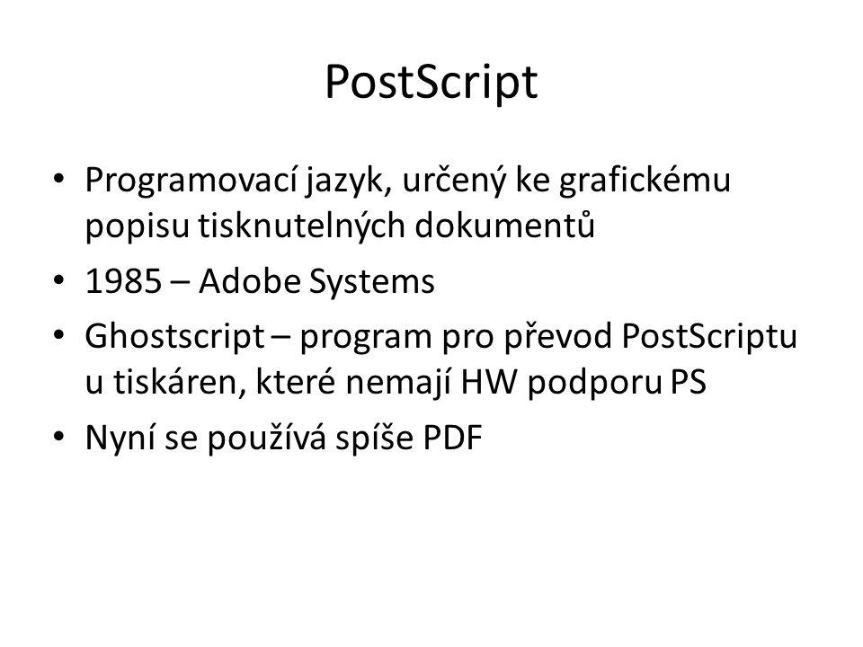 PostScript Programovací jazyk, určený ke grafickému popisu tisknutelných dokumentů. 1985 – Adobe Systems.