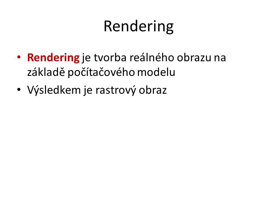 Rendering Rendering je tvorba reálného obrazu na základě počítačového modelu.