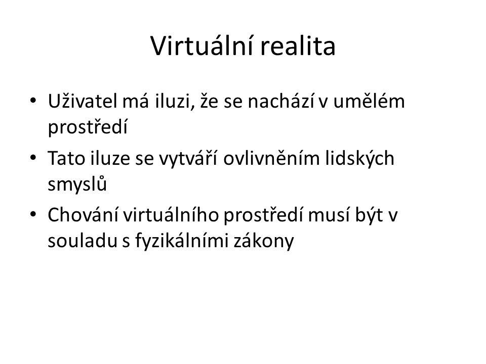 Virtuální realita Uživatel má iluzi, že se nachází v umělém prostředí