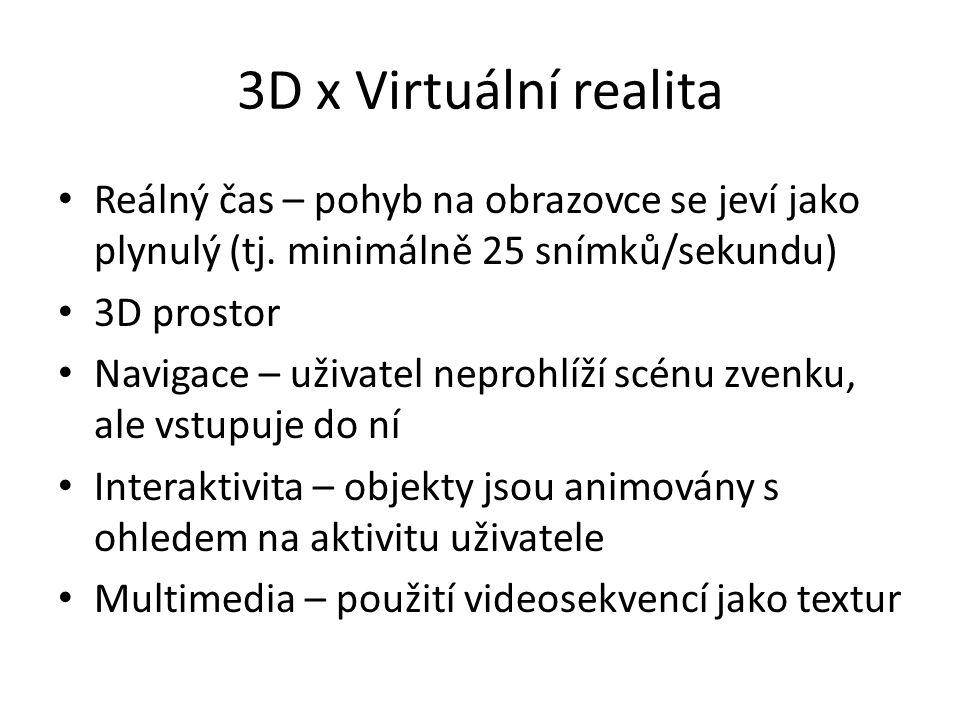 3D x Virtuální realita Reálný čas – pohyb na obrazovce se jeví jako plynulý (tj. minimálně 25 snímků/sekundu)
