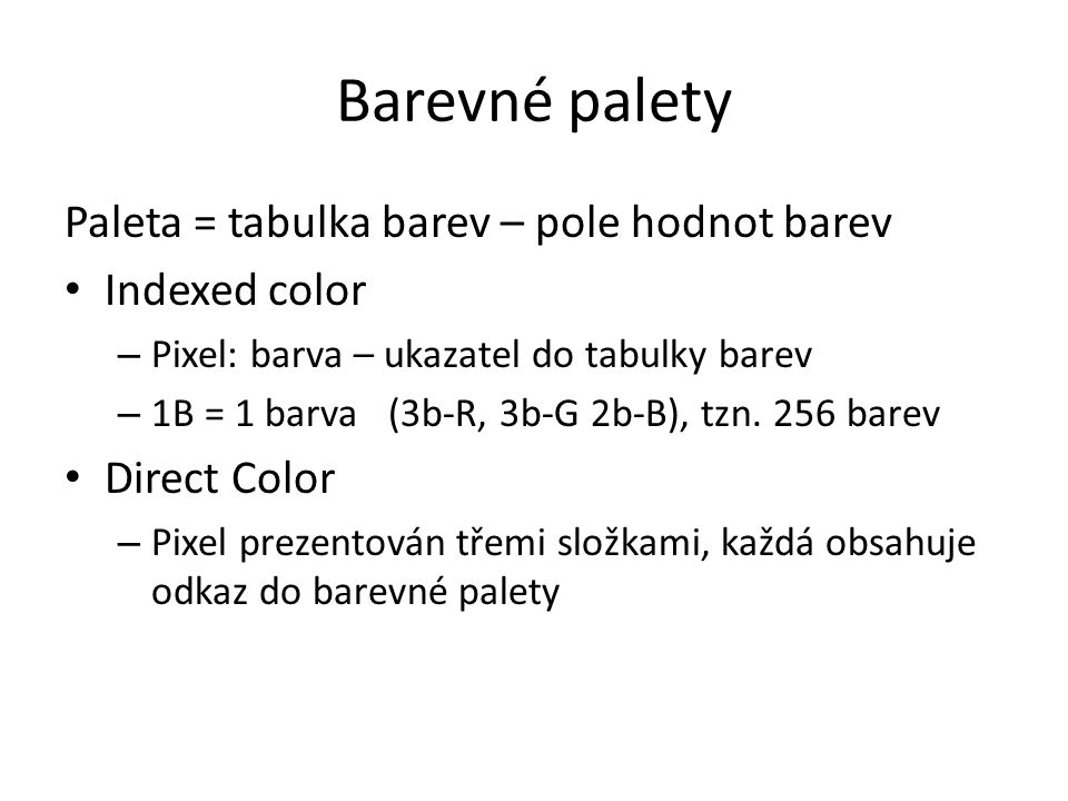 Barevné palety Paleta = tabulka barev – pole hodnot barev