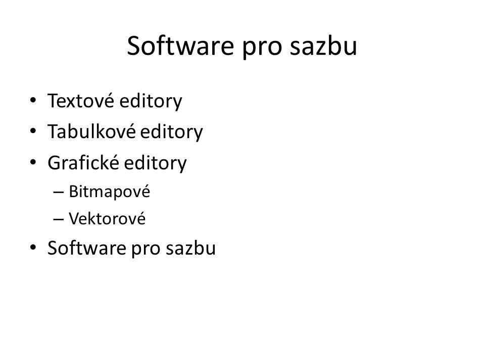 Software pro sazbu Textové editory Tabulkové editory Grafické editory