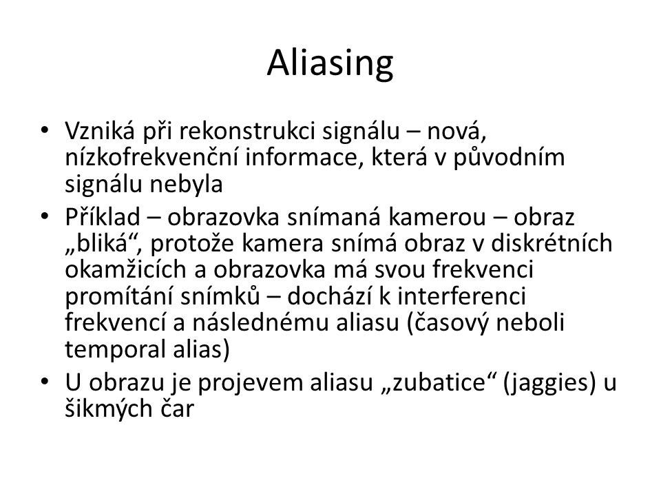Aliasing Vzniká při rekonstrukci signálu – nová, nízkofrekvenční informace, která v původním signálu nebyla.