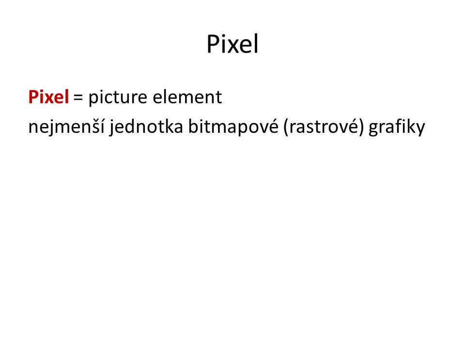 Pixel Pixel = picture element