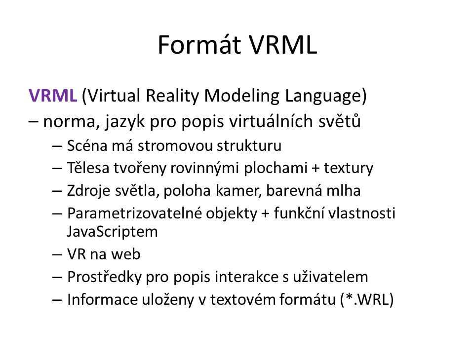 Formát VRML VRML (Virtual Reality Modeling Language)