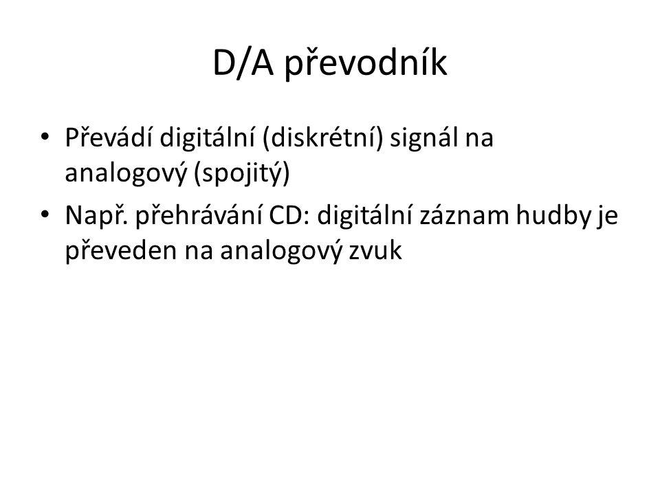 D/A převodník Převádí digitální (diskrétní) signál na analogový (spojitý) Např.