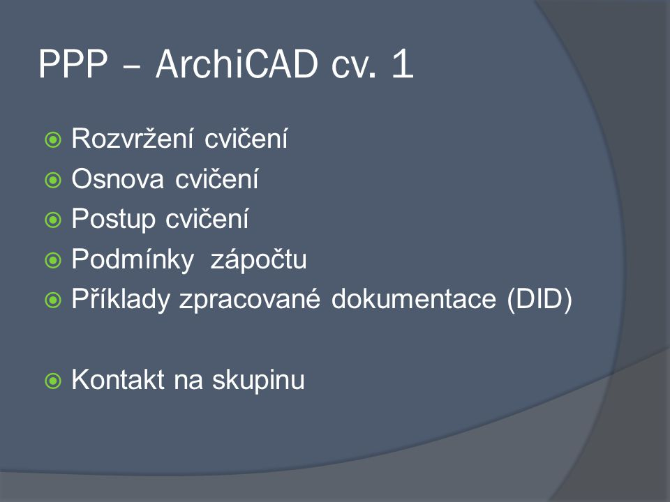 PPP – ArchiCAD cv. 1 Rozvržení cvičení Osnova cvičení Postup cvičení