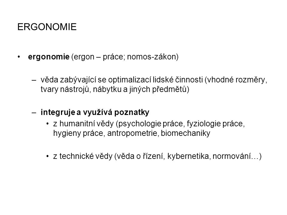 ERGONOMIE ergonomie (ergon – práce; nomos-zákon)