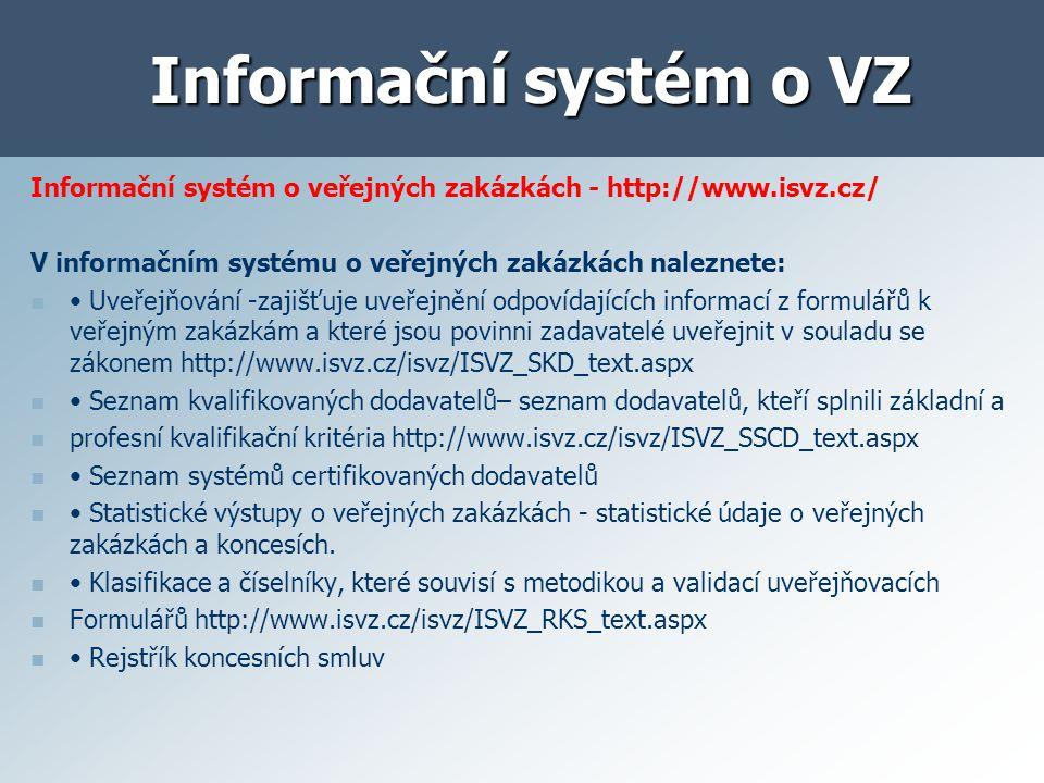 Informační systém o VZ Informační systém o veřejných zakázkách - http://www.isvz.cz/ V informačním systému o veřejných zakázkách naleznete: