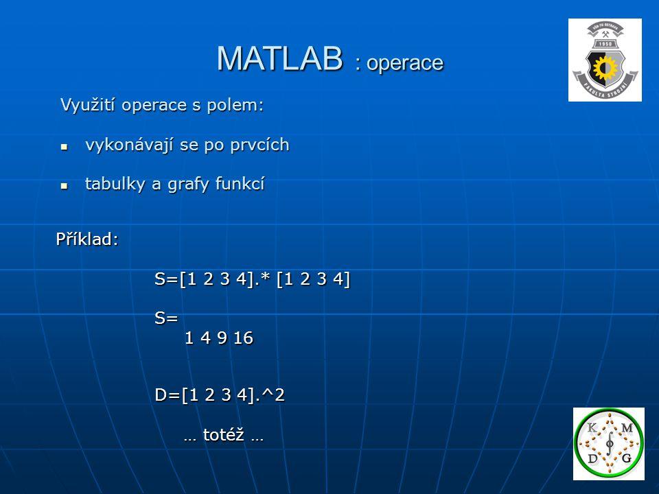 MATLAB : operace Využití operace s polem: vykonávají se po prvcích