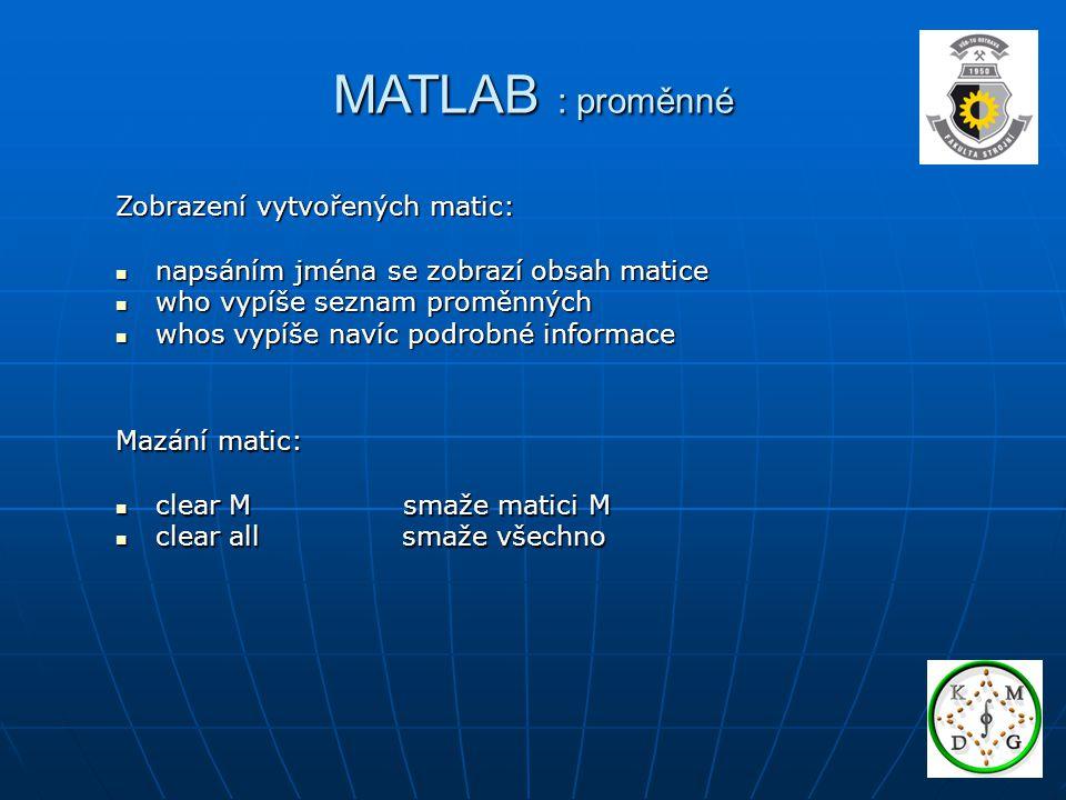 MATLAB : proměnné Zobrazení vytvořených matic: