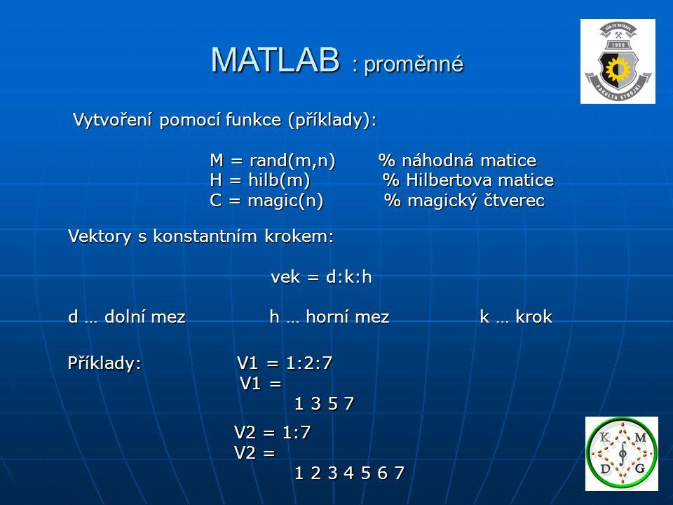 MATLAB : proměnné Vytvoření pomocí funkce (příklady):