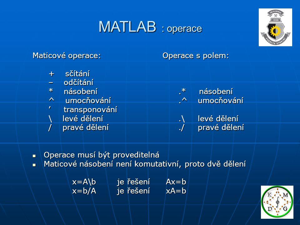 MATLAB : operace Maticové operace: + sčítání – odčítání * násobení