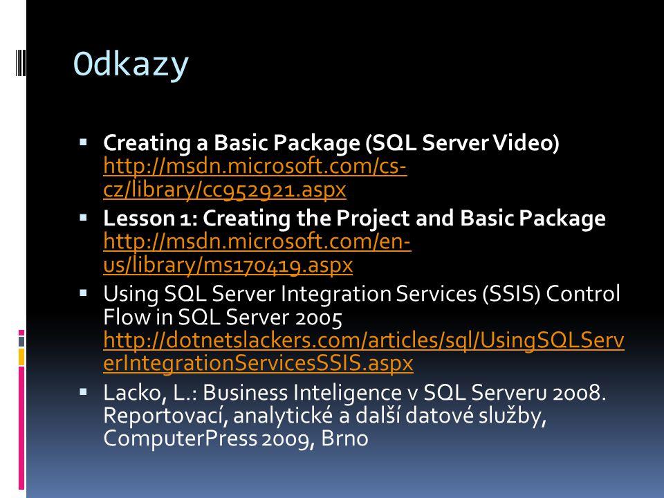 Odkazy Creating a Basic Package (SQL Server Video) http://msdn.microsoft.com/cs- cz/library/cc952921.aspx.