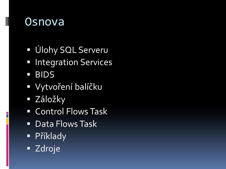 Osnova Úlohy SQL Serveru Integration Services BIDS Vytvoření balíčku