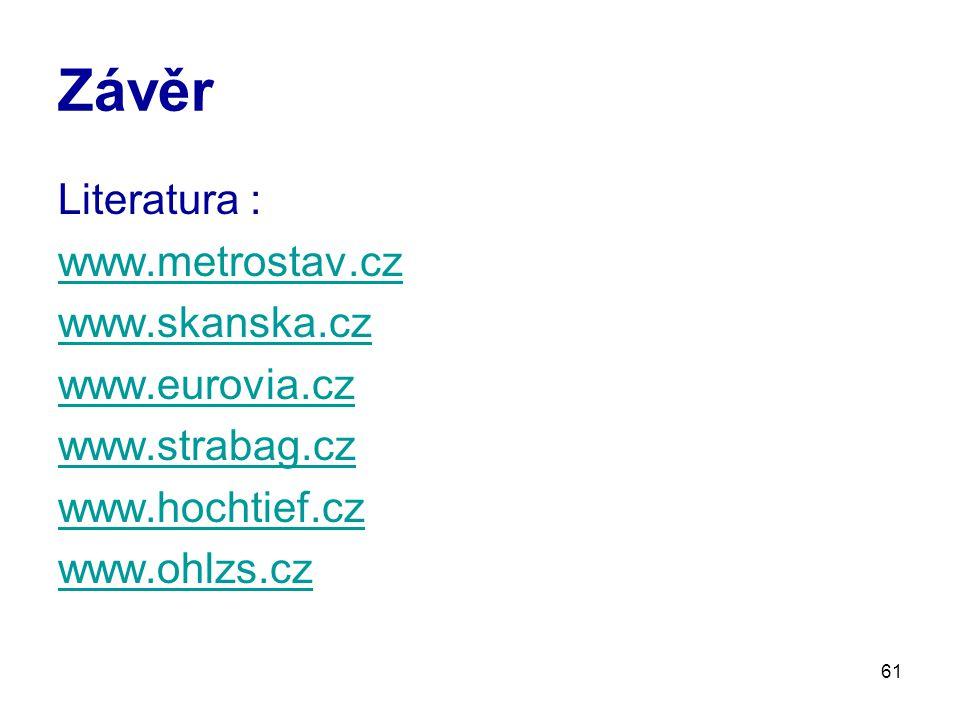 Závěr Literatura : www.metrostav.cz www.skanska.cz www.eurovia.cz