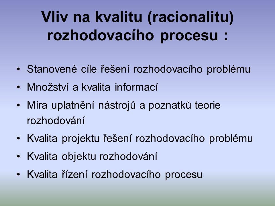 Vliv na kvalitu (racionalitu) rozhodovacího procesu :