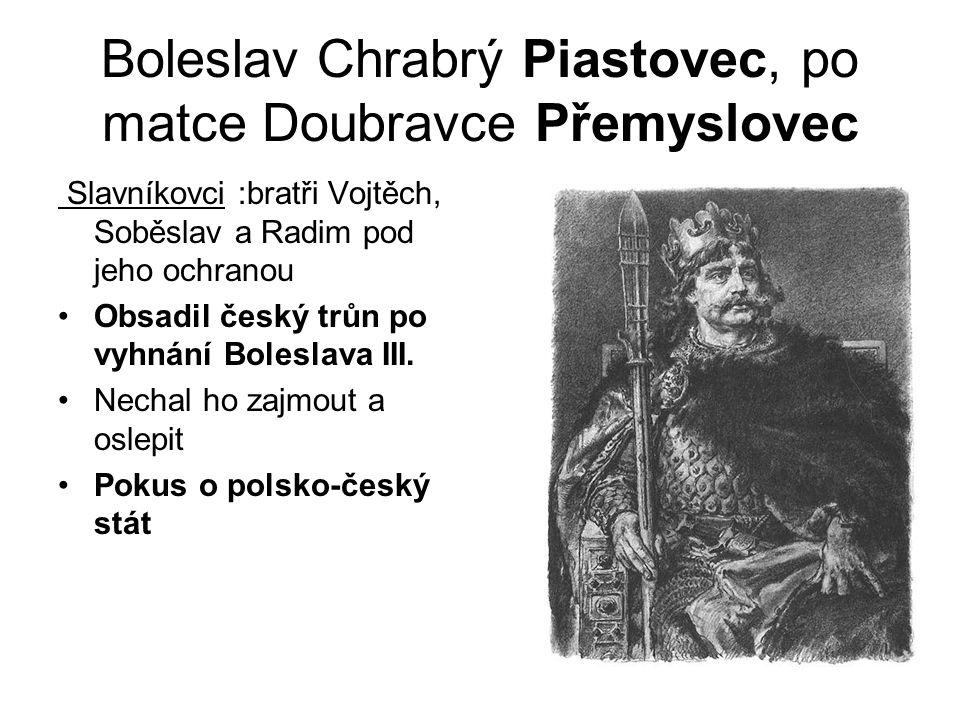 Boleslav Chrabrý Piastovec, po matce Doubravce Přemyslovec