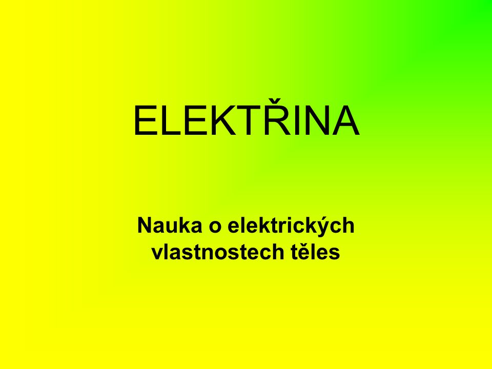 Nauka o elektrických vlastnostech těles