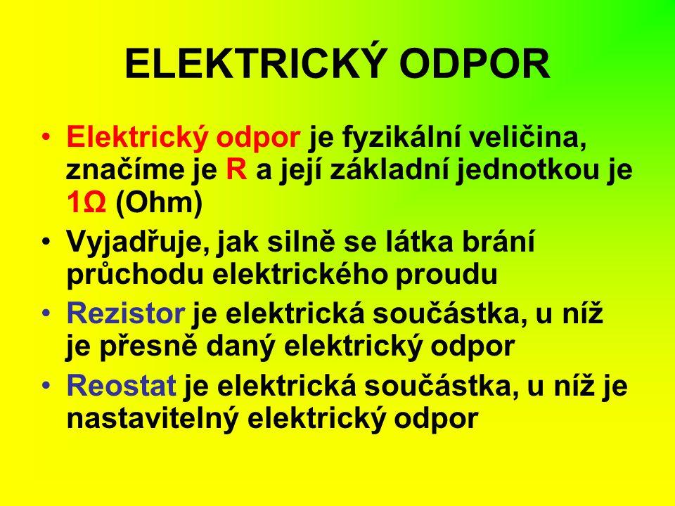ELEKTRICKÝ ODPOR Elektrický odpor je fyzikální veličina, značíme je R a její základní jednotkou je 1Ω (Ohm)