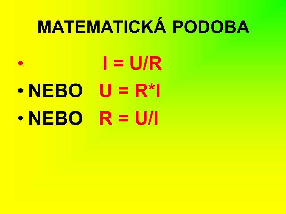 MATEMATICKÁ PODOBA I = U/R NEBO U = R*I NEBO R = U/I
