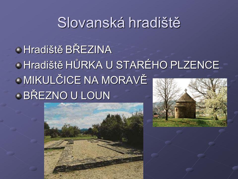 Slovanská hradiště Hradiště BŘEZINA Hradiště HŮRKA U STARÉHO PLZENCE